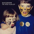 Daughter-The-Wild-Youth-EP