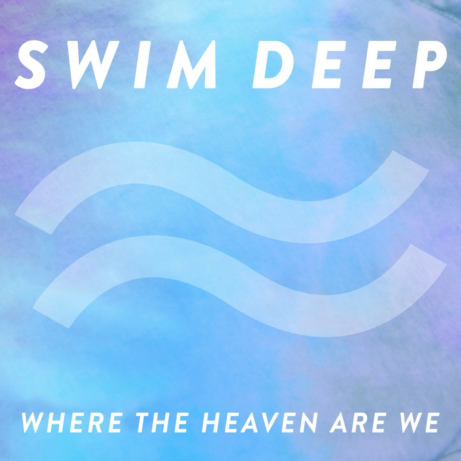 Swim Deep Where The Heaven Are We