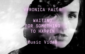 Video: Veronica Falls - Waiting for Something to Happen