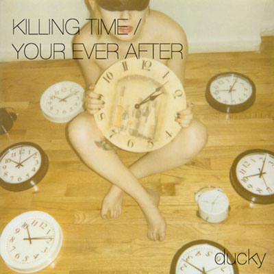 Ducky - Killing time/Your Ever After