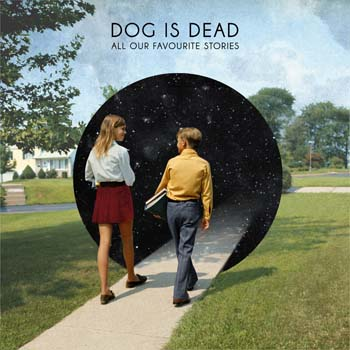 Dog Is Dead - All Our Favourite Stories